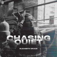 "Elizabeth Grace Releases New Single ""Chasing Quiet"""
