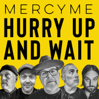 MercyMe Unveils 'Hurry Up and Wait'