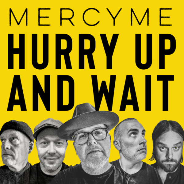 """Cover of MercyMe """"Hurry Up and Wait"""" single"""