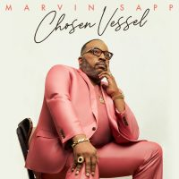 Hit icon Marvin Sapp, Chosen Vessel-new album out now